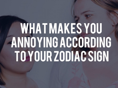 What Makes You Annoying According To Your Zodiac Sign